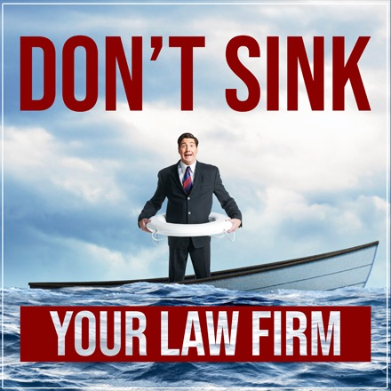 Don't Sink Your Law Firm